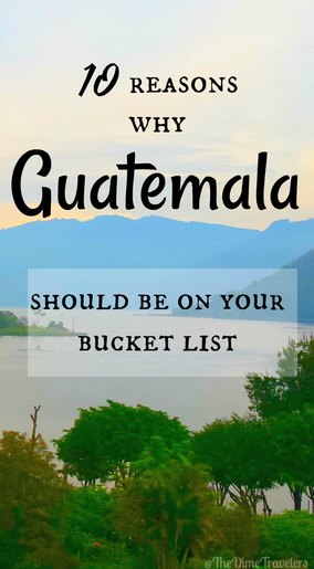 10 Reasons Why Guatemala Should Be On Your Bucket List